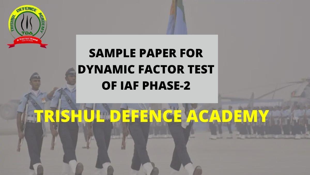 SAMPLE PAPER FOR DYNAMIC FACTOR TEST OF IAF PHASE-2