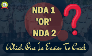 NDA 1 or NDA 2 Which is Easier to Crack ?