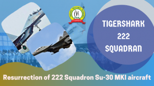 """""""TIGERSHARKS """" 222 Squadron Gets Resurrected With Su-30 MKI Aircraft"""