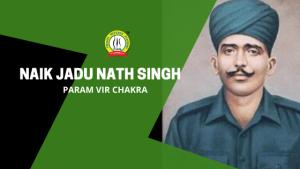 Naik Jadunath Singh – Fourth Recipient of PVC
