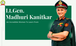 Lt. Gen. Madhuri Kanitkar – An Incredible Women To Learn From