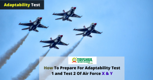 How To Prepare For Adaptability Test 1 and Test 2 Of Air Force X & Y