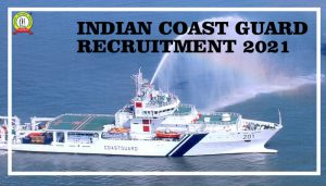 Indian Coast Guard Recruitment 2021 :Check Out All Details