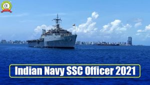 Indian Navy SSC Officer 2021 : Apply For Executive & Technical Branch