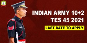 TES 45 2021,Indian Army 10+2: Last Date To Apply Today