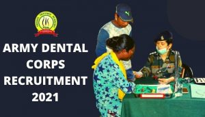 Army Dental Corps Recruitment 2021 : Last Day To Apply 17th May