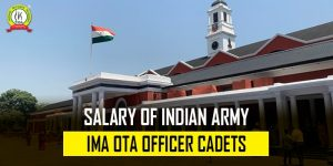 Know Salary Of Indian Army IMA OTA Officer Cadets