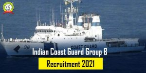Indian Coast Guard Group B Recruitment 2021