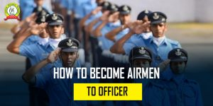 How To Become Airman To Officer : Know Full Process