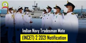 Indian Navy Tradesman Mate (INCET) 02/2021 Notification