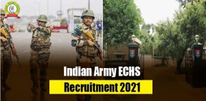 Indian Army ECHS Recruitment 2021 : Check Out Details